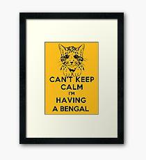 Can't keep calm i'm having a Bengal Framed Print