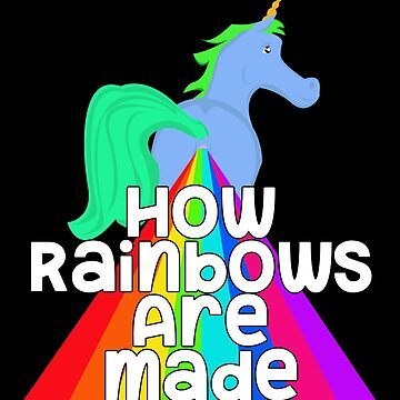 How Rainbows Are Made Unicorn Butt by wrestletoys