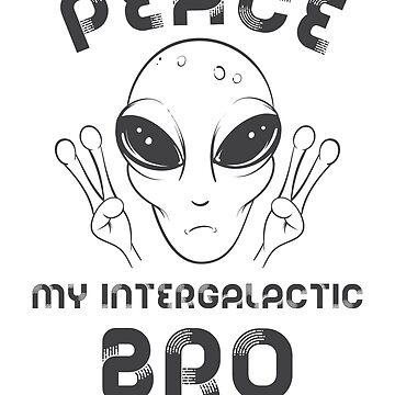 Peace My Intergalactic Bro funny alien abduction, visit, UFO design by Noto57