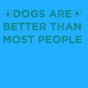 Dogs Are Better Than Most People 1 by KaylinArt
