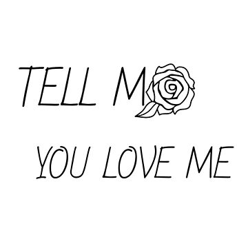 Tell me you love me by tanaworldtour