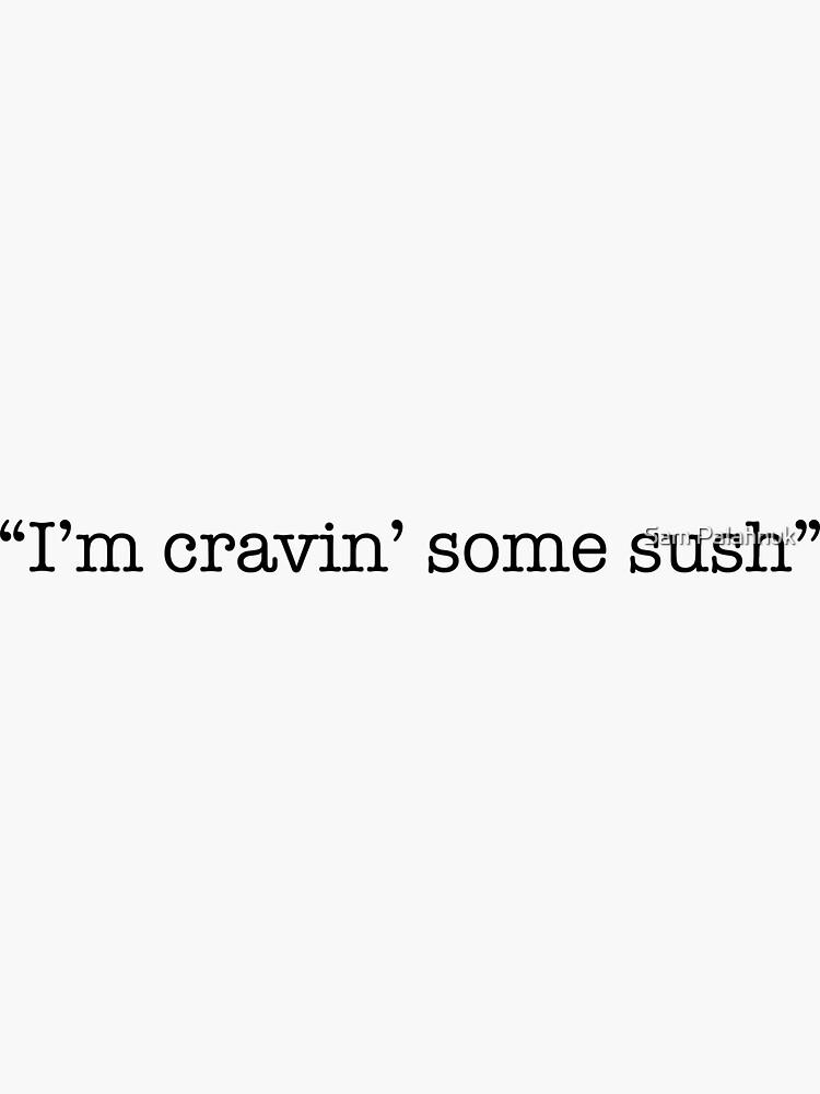 i'm craving' some sush by sampalahnukart