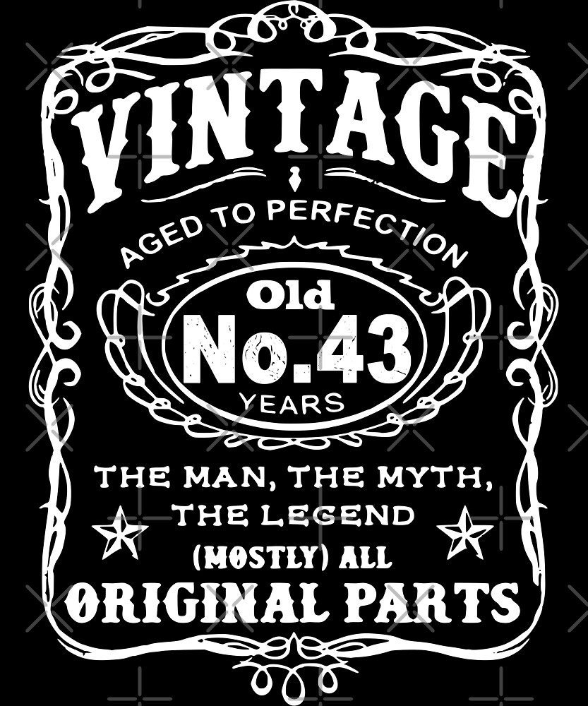 Vintage Aged To Perfection 43 Years Old by wantneedlove