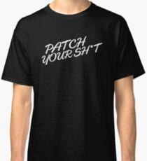 Patch Your Sh*t (Fancy) Classic T-Shirt