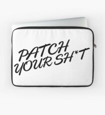 Patch Your Sh*t (Fancy) Laptop Sleeve