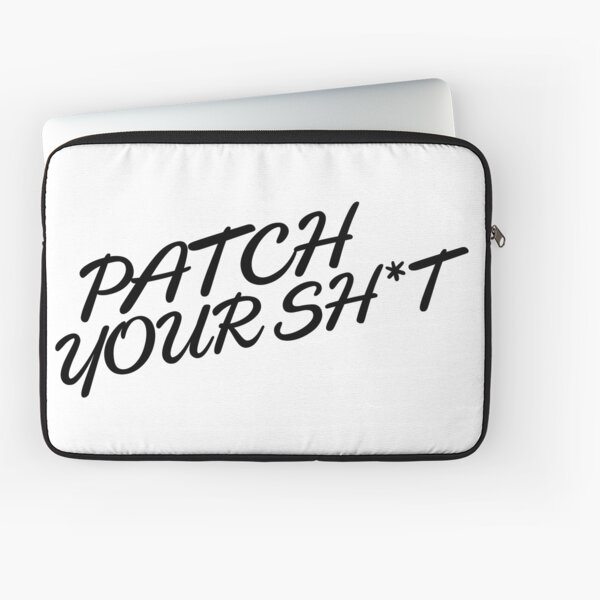 Patch Your Sh*t (Fancy) Laptop Sleeve
