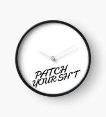 Patch Your Sh*t (Fancy) Clock