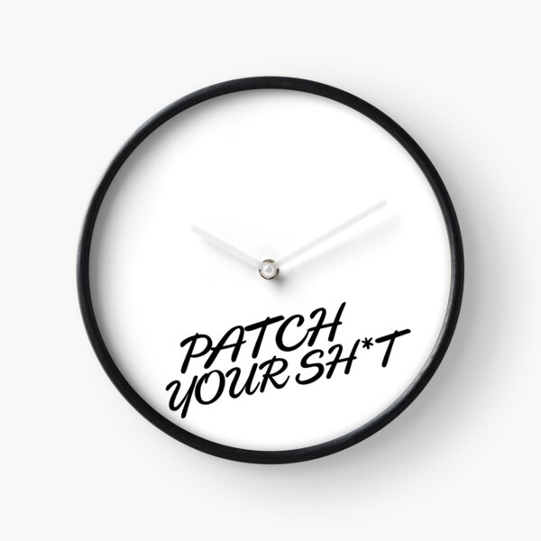 Patch Your Sh*t (Fancy) Clock