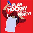 Play Hockey Like We Party by russianmachine