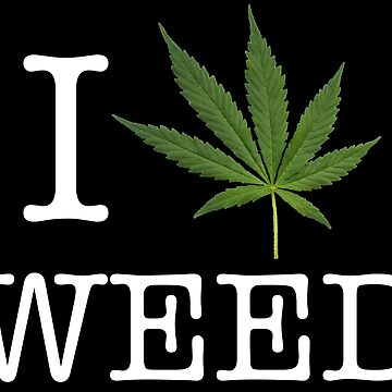 I love weed - Legalize medical marijuana cannabis by peter2art