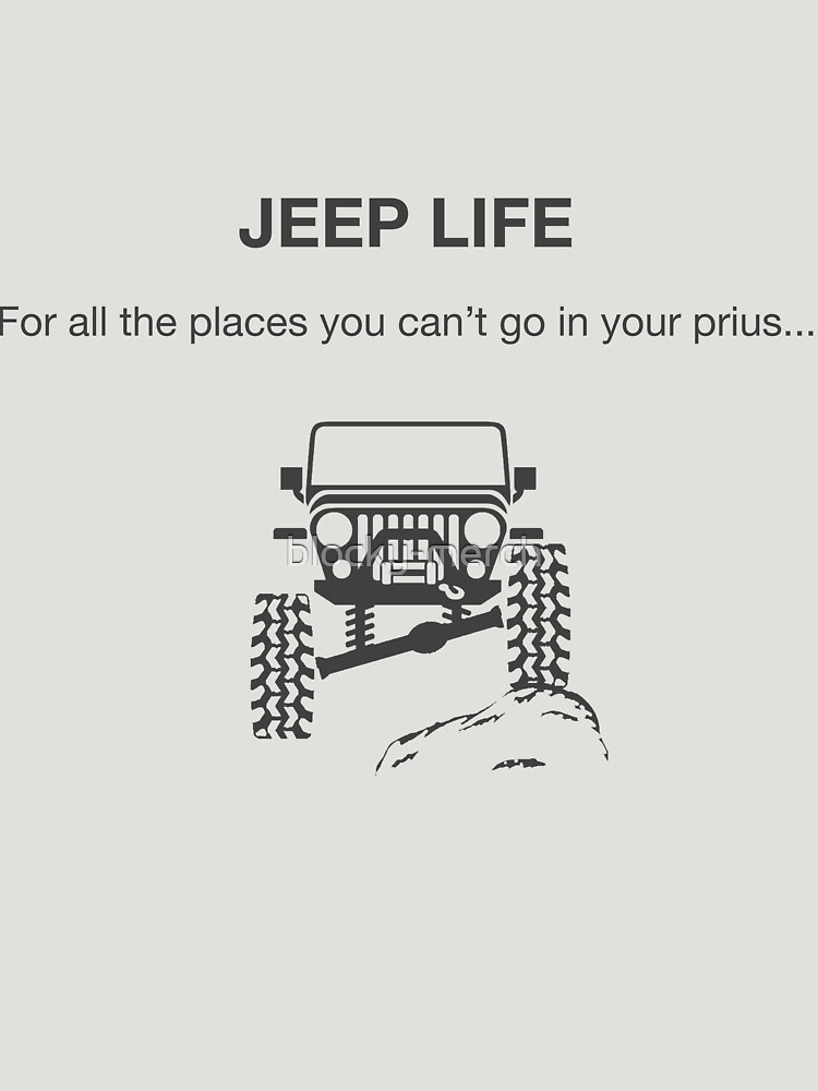 Jeep Life - For all the places you can't go in a prius by blocky-merch