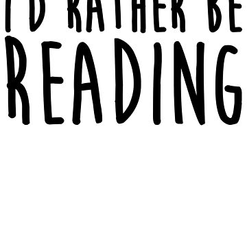 I'd Rather Be Reading by kamrankhan