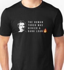 The Human Torch Was Denied A Bank Loan Unisex T-Shirt