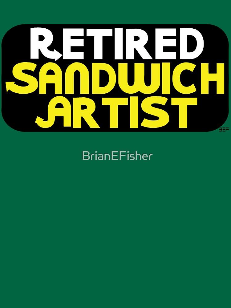 Retired Sandwich Artist by BrianEFisher