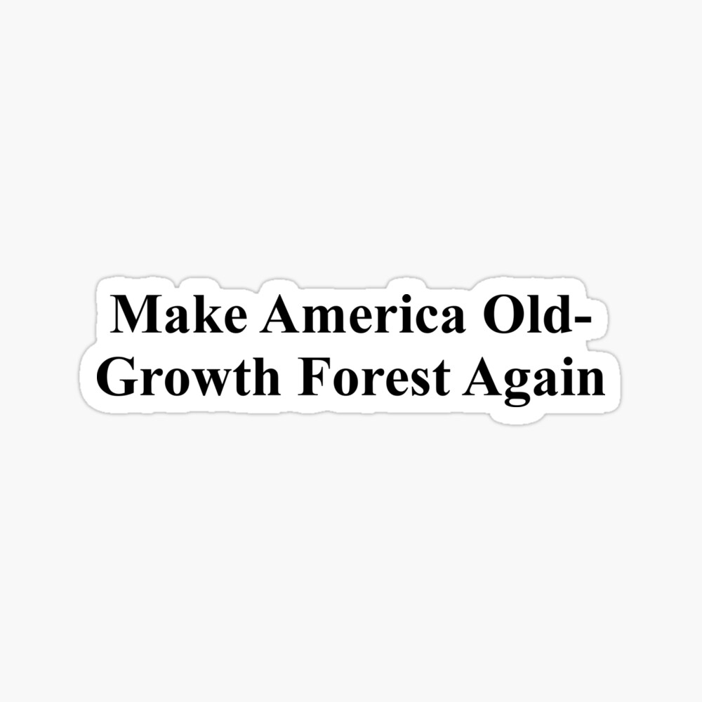 Make America Old-Growth Forest Again Sticker
