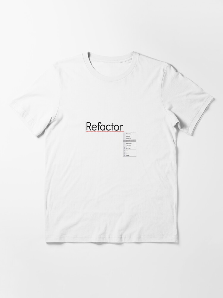 Alternate view of Refactor - Add to dictionary Essential T-Shirt