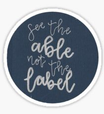 See The Able Not The Label 2 Sticker