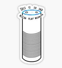 This is so sad Alexa play Despacito Sticker