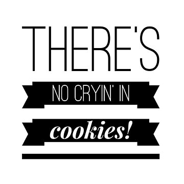There's no cryin' in cookies! by CatTail