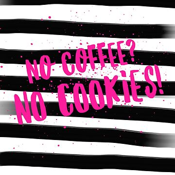 No coffee? No cookies! by CatTail