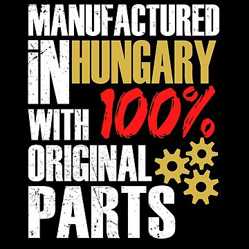 Manufactured In Hungary With 100% Original Parts by MusicReadingSav