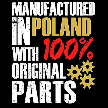 Manufactured In Poland With 100% Original Parts by MusicReadingSav