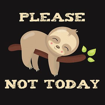 Funny Sloth Gift Please Not Today Cute Lazy Animal Nap Shirt by arnaldog