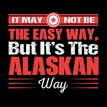 It May Not Be The Easy way But It's The Alaskan way by MusicReadingSav