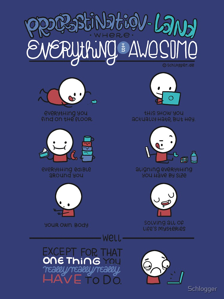 Procrastination makes everything awesome by Schlogger