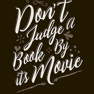 Don't Judge A Book By Its Movie by gorillamerch