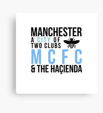 Manchester - A City of two clubs: MCFC and The Haçienda  Canvas Print