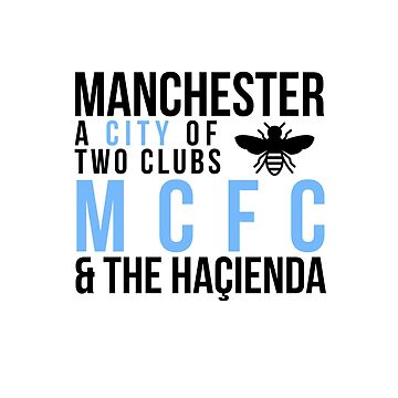 Manchester - A City of two clubs: MCFC and The Haçienda  by DesignedByOli