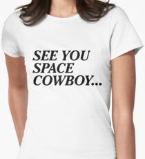 See You Space Cowboy... Women's Fitted T-Shirt