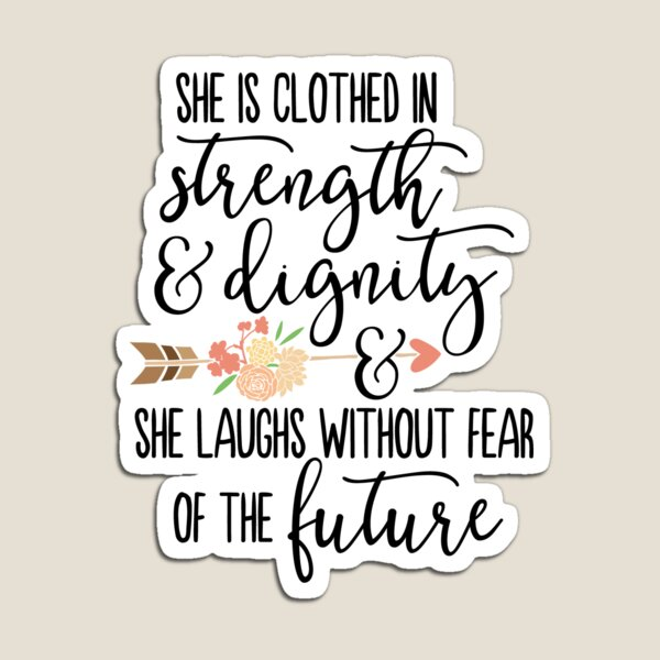 She is clothed with strength and dignity  Magnet