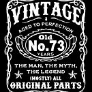 Vintage Aged To Perfection 73 Years Old by wantneedlove