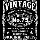 Vintage Aged To Perfection 75 Years Old by wantneedlove