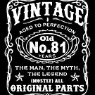 Vintage Aged To Perfection 81 Years Old by wantneedlove