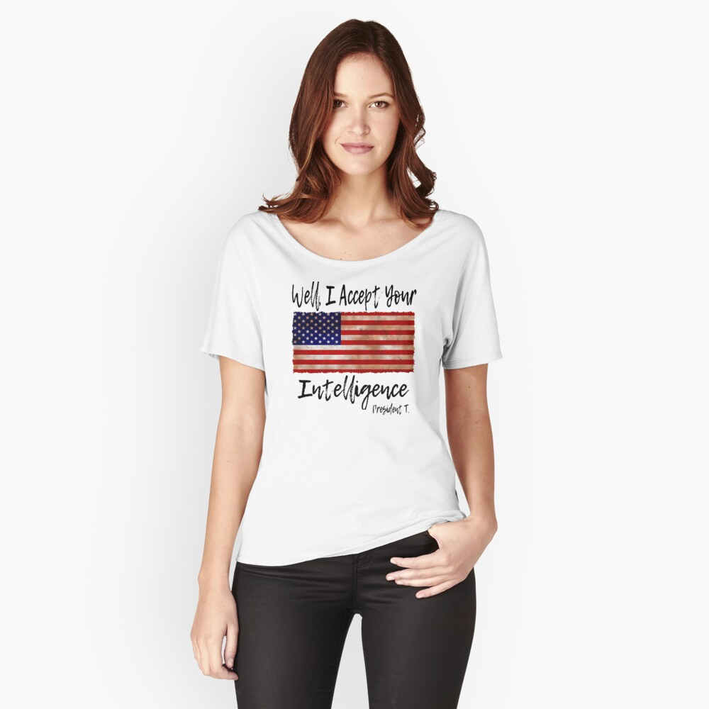 FUNNY PRESIDENT DONALD TRUMP QUOTE - I ACCEPT YOUR INTELLIGENCE, AMERICAN FLAG AND BLACK TEXT Women's Relaxed Fit T-Shirt Front