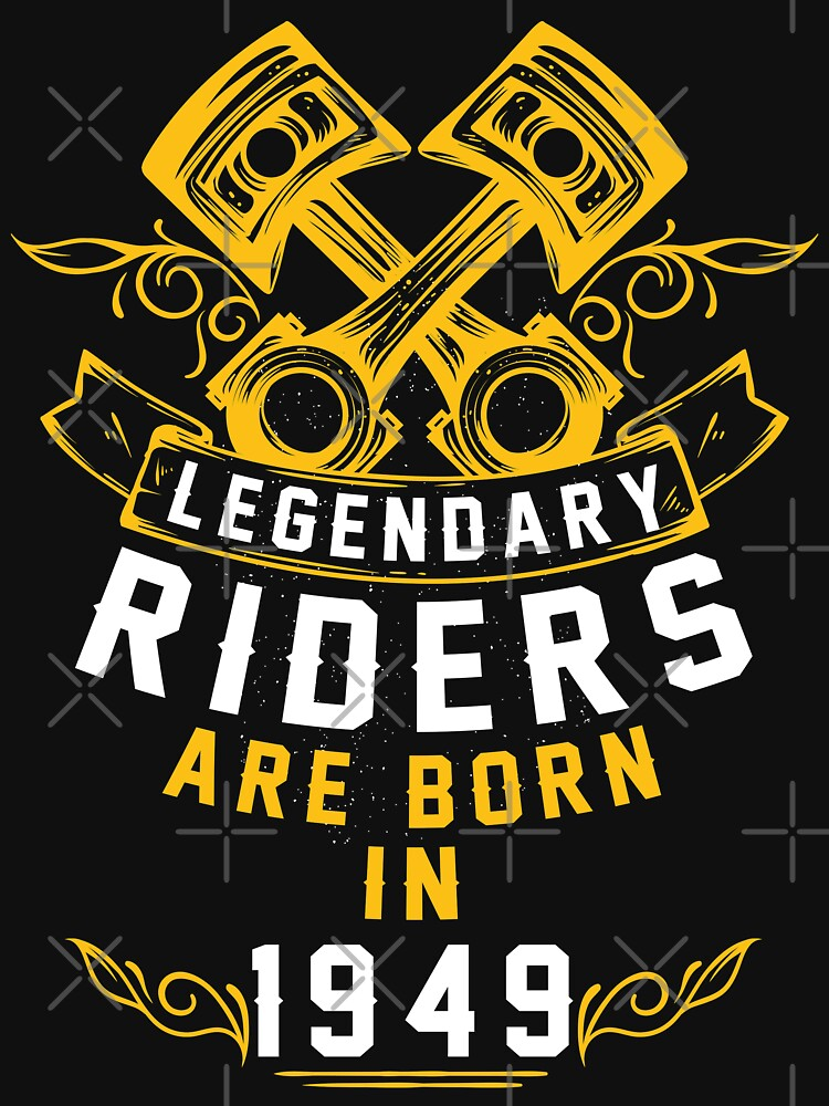 Legendary Riders Are Born In 1949 by wantneedlove