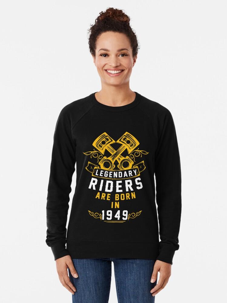 Alternate view of Legendary Riders Are Born In 1949 Lightweight Sweatshirt