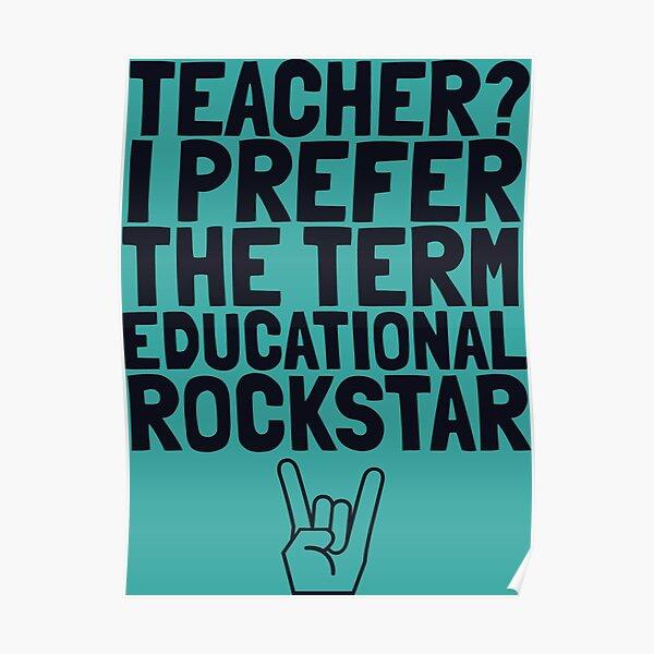 Teacher? I prefer the term Education Rockstar Poster