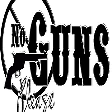 No Guns Please by RSTeezandThingz