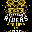 Legendary Riders Are Born In 1970 by wantneedlove