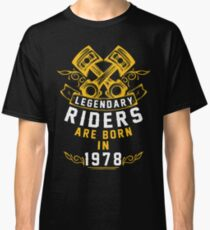 Legendary Riders Are Born In 1978 Classic T-Shirt