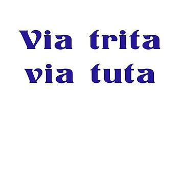 Latin - Via Trita Via Tuta by stickersandtees