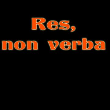 Latin Quote - Res Non Verba - Actions Speak Louder Than Words by stickersandtees