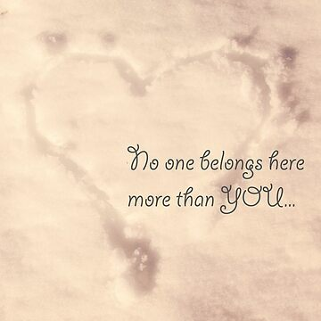 No one belongs here more than you - Heart by dreamphotos