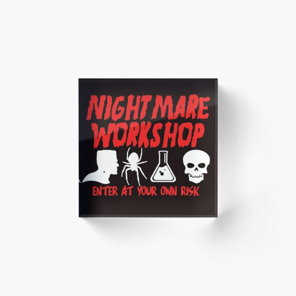 NIGHTMARE WORKSHOP. ENTER AT YOUR OWN RISK. Acrylic Block