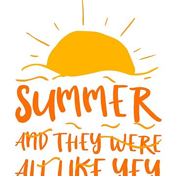 Summer - And They Were All Like Yey - Cute Summer Shirt by bkfdesigns