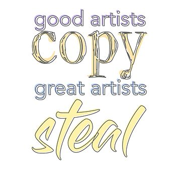 good artists copy, great artists steal by oison75